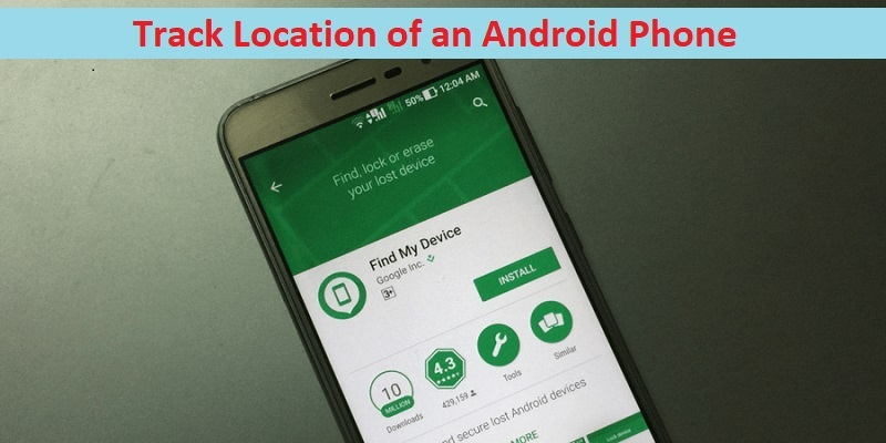 How To Track Location of an Android Phone – Find Your Lost Phone